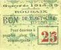 Billets Roubaix (59). Billet. 25 cmes, armoiries (5 mm), var. avec texte pour denrées...), grandes lettres